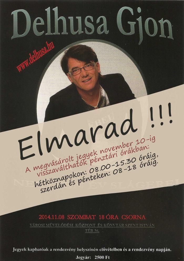 Delhusa Gjon koncertje Csorna, 2014.11.08. - ELMARAD !!!